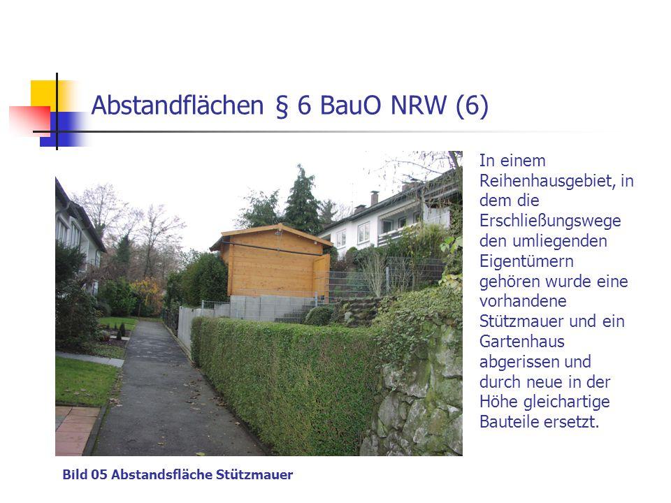 Abstandflächen § 6 BauO NRW (6) Bild 05 Abstandsfläche Stützmauer In einem Reihenhausgebiet, in dem die Erschließungswege den umliegenden Eigentümern