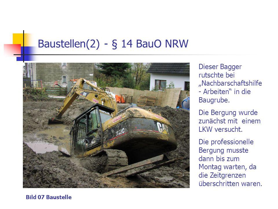 """Baustellen(2) - § 14 BauO NRW Bild 07 Baustelle Dieser Bagger rutschte bei """"Nachbarschaftshilfe - Arbeiten"""" in die Baugrube. Die Bergung wurde zunächs"""