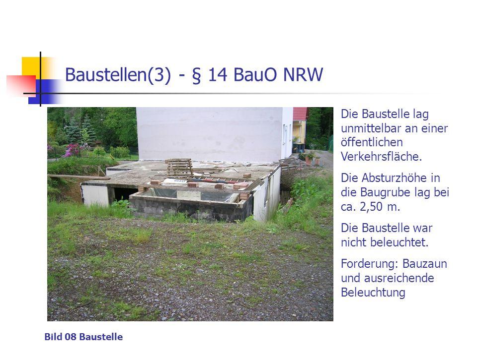 Baustellen(3) - § 14 BauO NRW Bild 08 Baustelle Die Baustelle lag unmittelbar an einer öffentlichen Verkehrsfläche. Die Absturzhöhe in die Baugrube la