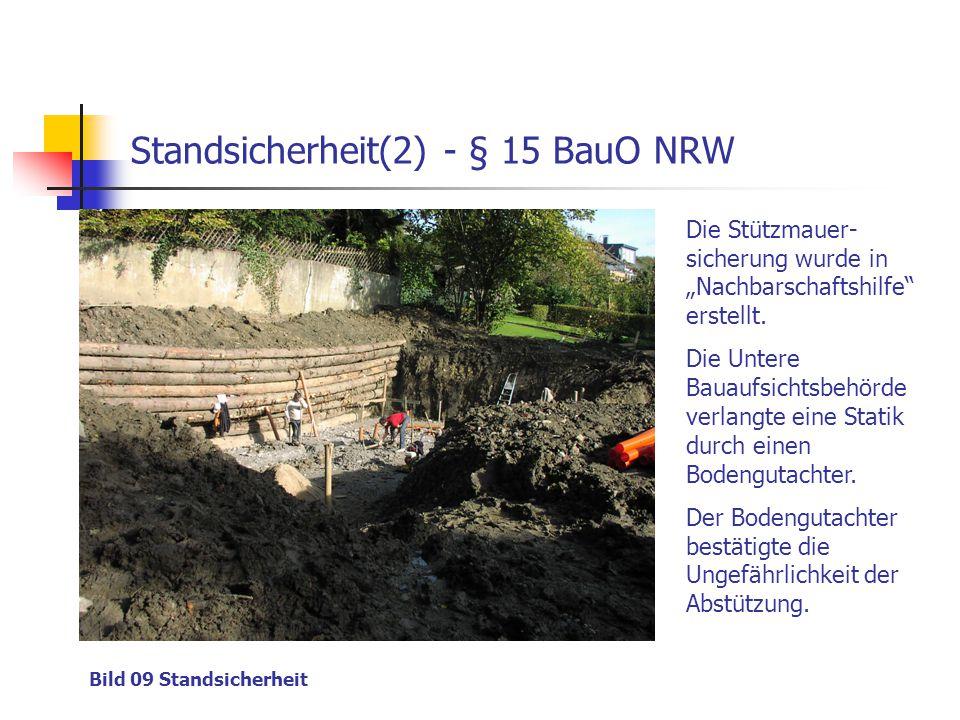 """Standsicherheit(2) - § 15 BauO NRW Bild 09 Standsicherheit Die Stützmauer- sicherung wurde in """"Nachbarschaftshilfe"""" erstellt. Die Untere Bauaufsichtsb"""