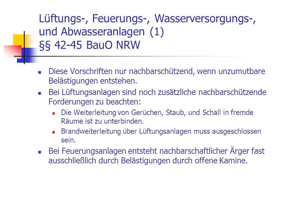 Lüftungs-, Feuerungs-, Wasserversorgungs-, und Abwasseranlagen (1) §§ 42-45 BauO NRW Diese Vorschriften nur nachbarschützend, wenn unzumutbare Belästi