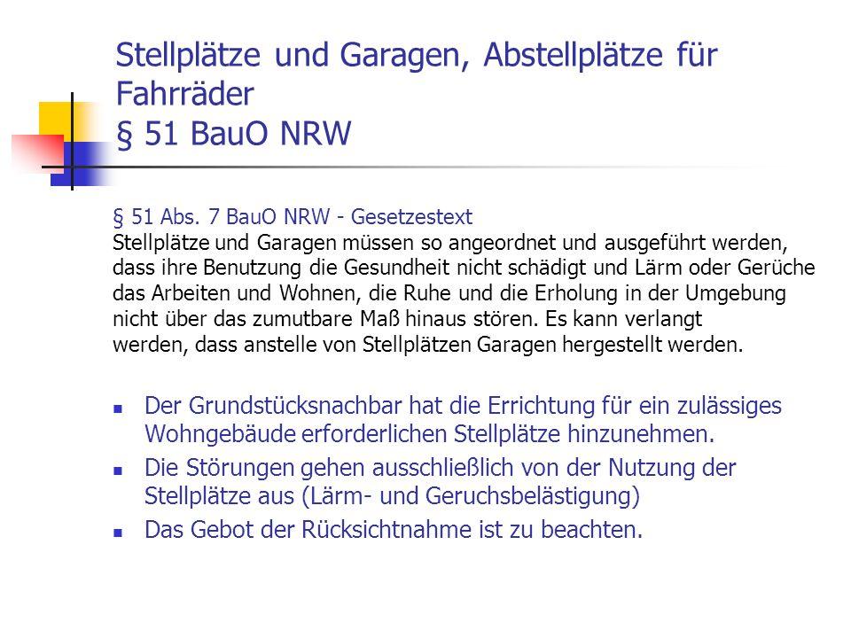 Stellplätze und Garagen, Abstellplätze für Fahrräder § 51 BauO NRW Der Grundstücksnachbar hat die Errichtung für ein zulässiges Wohngebäude erforderli