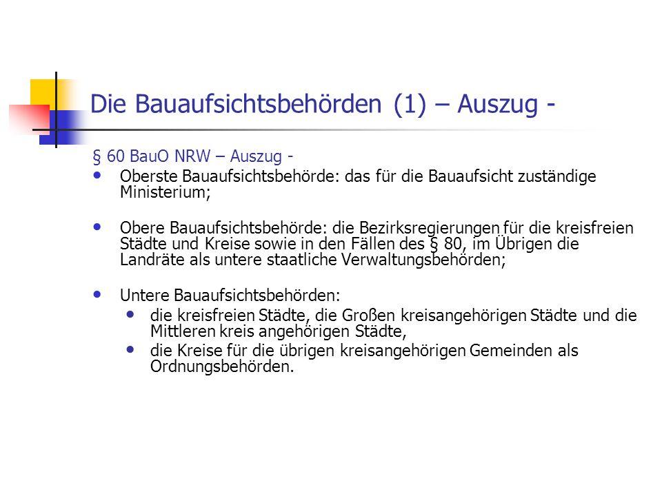 Die Bauaufsichtsbehörden (1) – Auszug - § 60 BauO NRW – Auszug - Oberste Bauaufsichtsbehörde: das für die Bauaufsicht zuständige Ministerium; Obere Ba