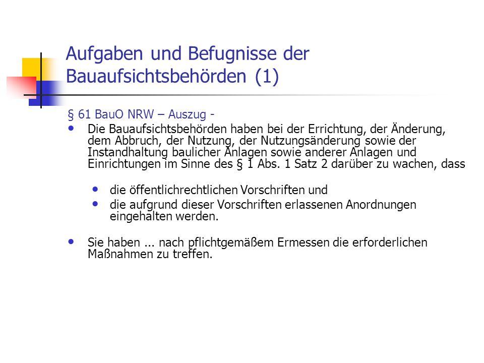 Aufgaben und Befugnisse der Bauaufsichtsbehörden (1) § 61 BauO NRW – Auszug - Die Bauaufsichtsbehörden haben bei der Errichtung, der Änderung, dem Abb