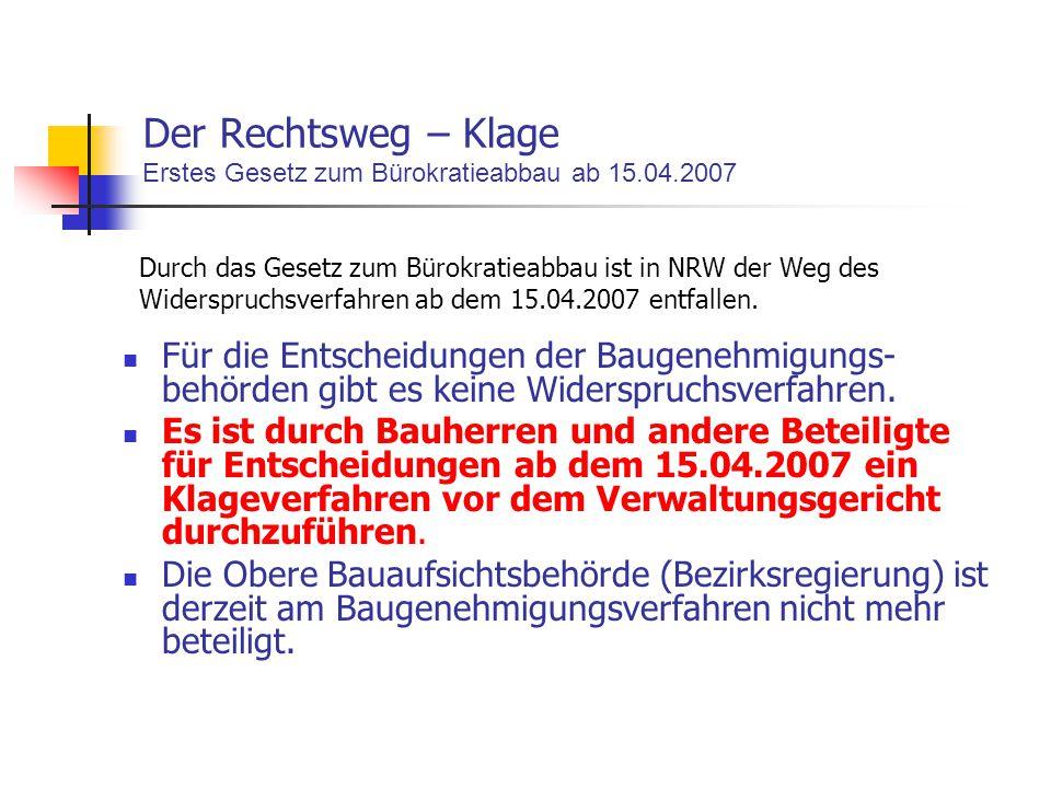 Der Rechtsweg – Klage Erstes Gesetz zum Bürokratieabbau ab 15.04.2007 Für die Entscheidungen der Baugenehmigungs- behörden gibt es keine Widerspruchsv