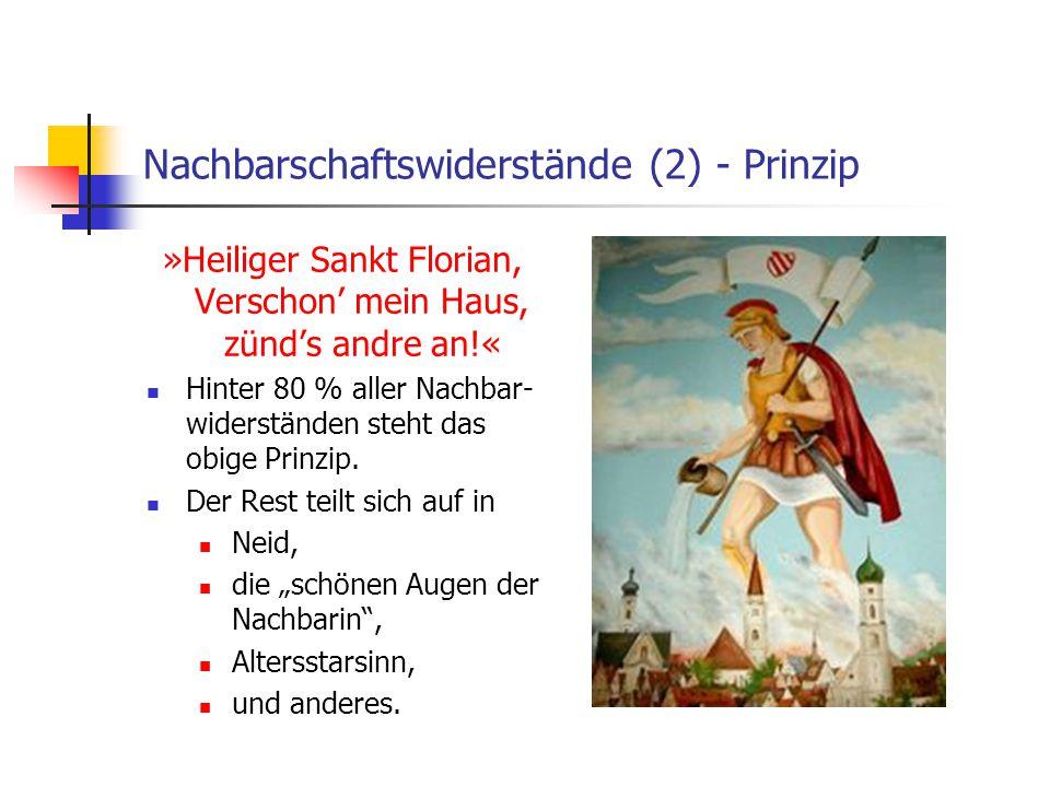 Nachbarschaftswiderstände (2) - Prinzip »Heiliger Sankt Florian, Verschon' mein Haus, zünd's andre an!« Hinter 80 % aller Nachbar- widerständen steht