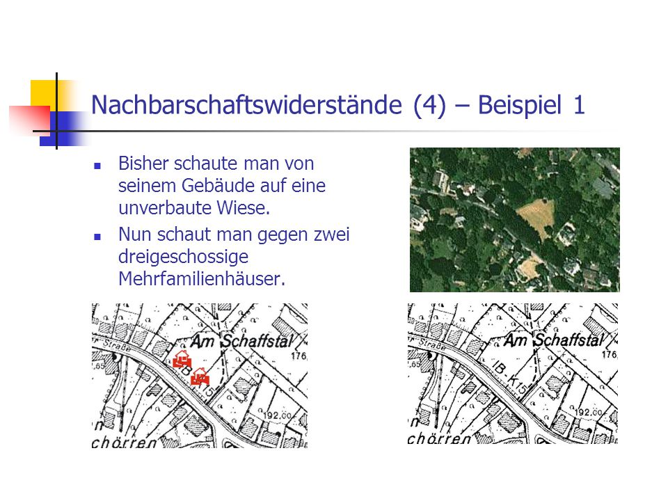 Nachbarschaftswiderstände (4) – Beispiel 1 Bisher schaute man von seinem Gebäude auf eine unverbaute Wiese. Nun schaut man gegen zwei dreigeschossige