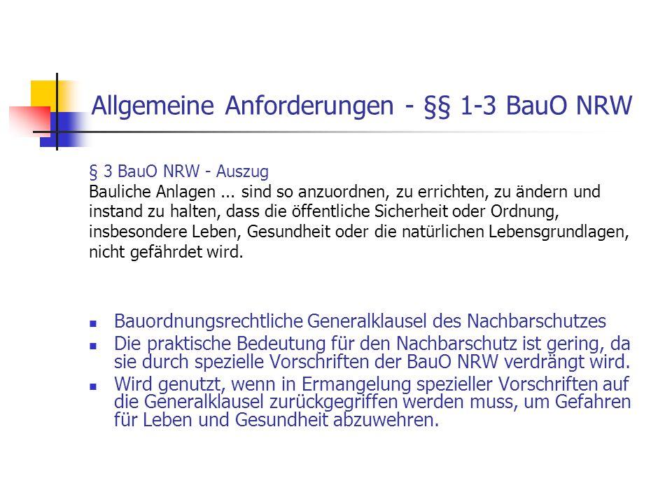 Allgemeine Anforderungen - §§ 1-3 BauO NRW Bauordnungsrechtliche Generalklausel des Nachbarschutzes Die praktische Bedeutung für den Nachbarschutz ist