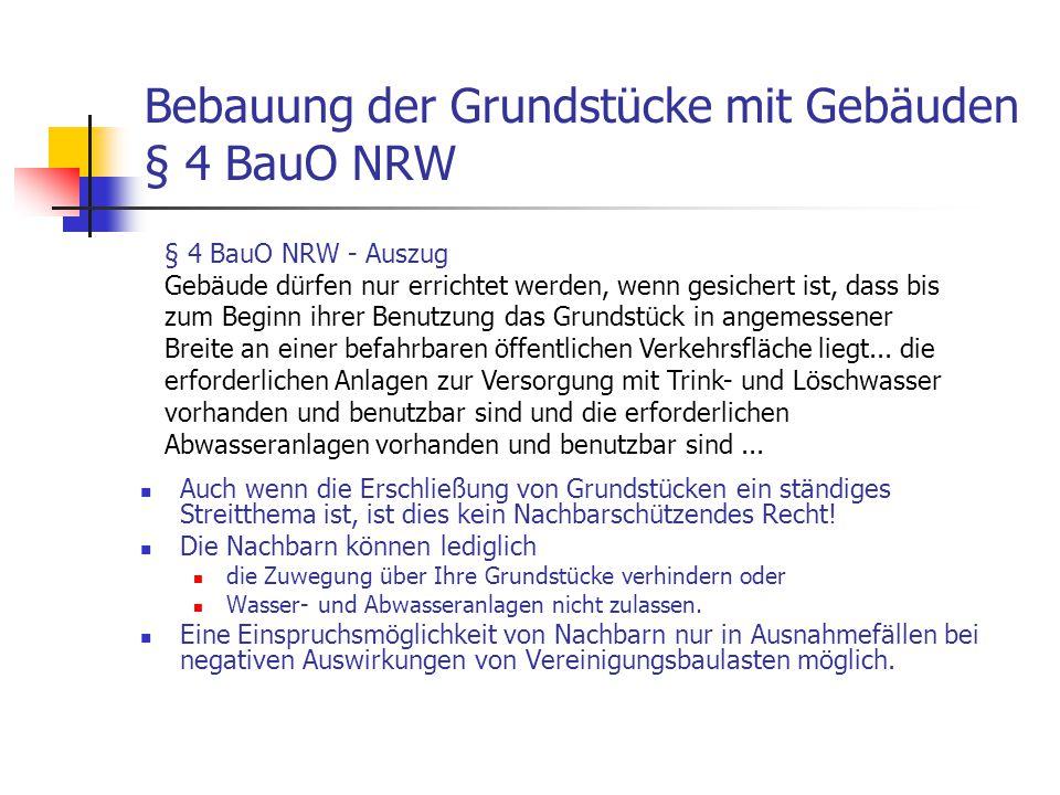 Zugänge und Zufahrten auf den Grundstücken § 5 BauO NRW Auch diese Vorschrift enthält keine Nachbarschützenden Rechte.