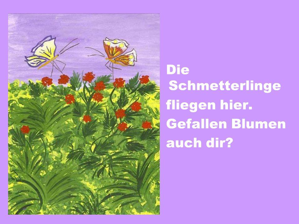 Die Schmetterlinge fliegen hier. Gefallen Blumen auch dir