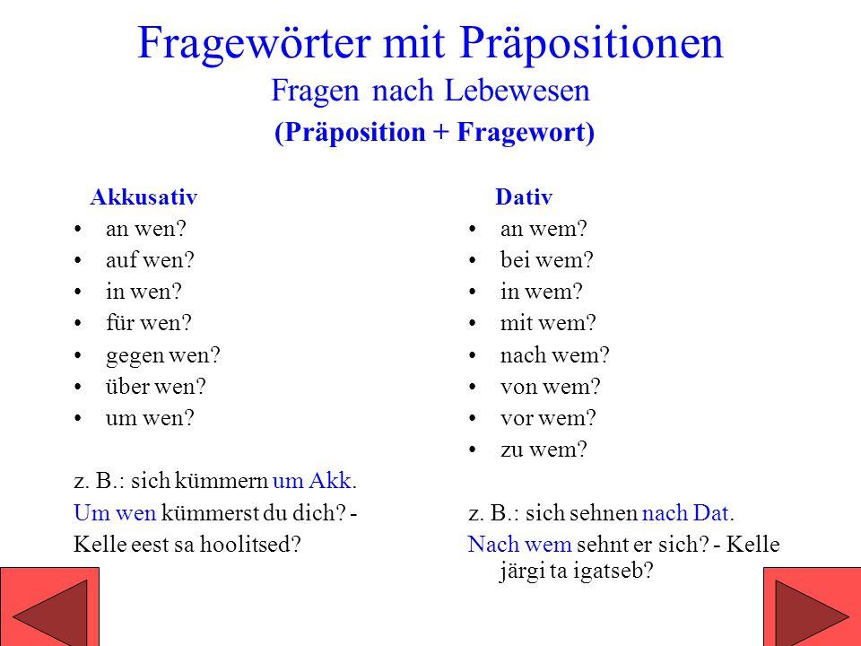 Fragepronominaladverbien Fragen nach Sachen wo + (r) + Präposition (r – wenn die Präposition mit einem Vokal beginnt ) woran.