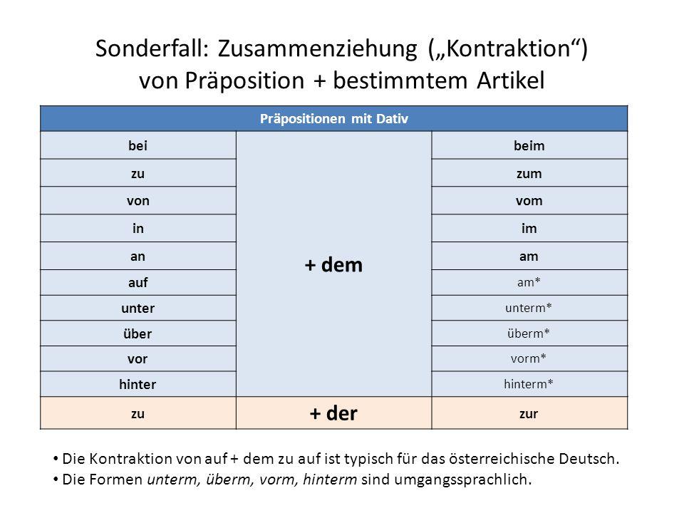 """Sonderfall: Zusammenziehung (""""Kontraktion"""") von Präposition + bestimmtem Artikel Präpositionen mit Dativ bei + dem beim zuzum vonvom inim anam auf am*"""