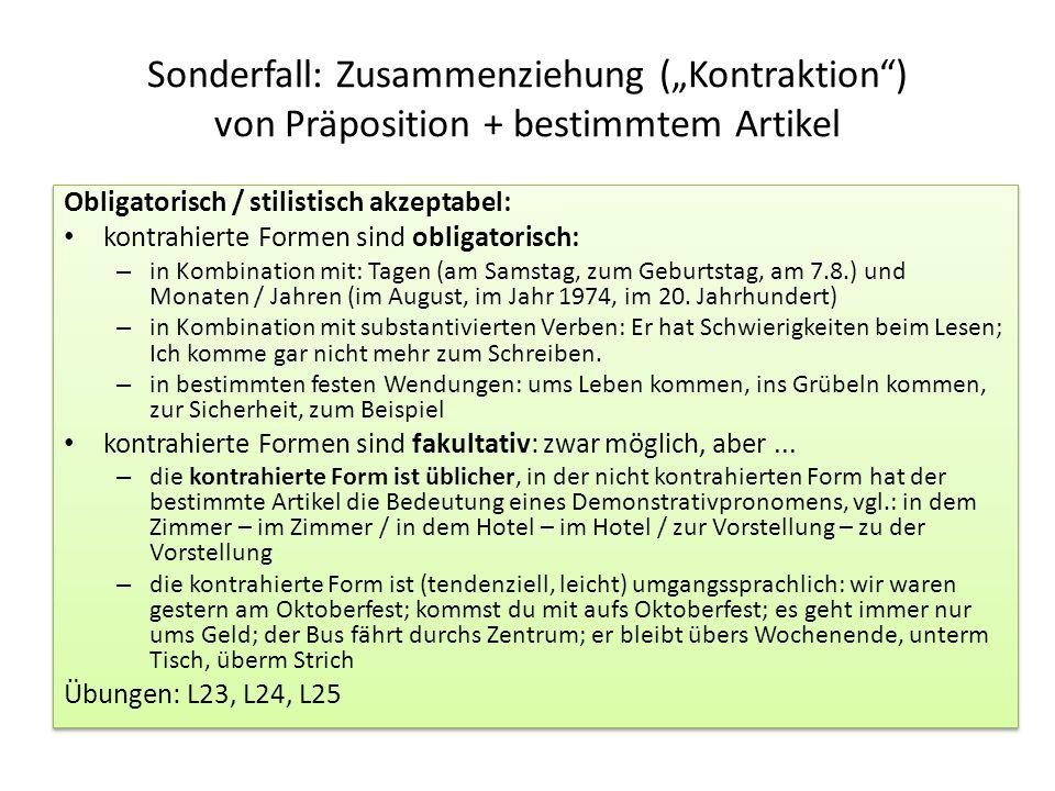"""Sonderfall: Zusammenziehung (""""Kontraktion"""") von Präposition + bestimmtem Artikel Obligatorisch / stilistisch akzeptabel: kontrahierte Formen sind obli"""