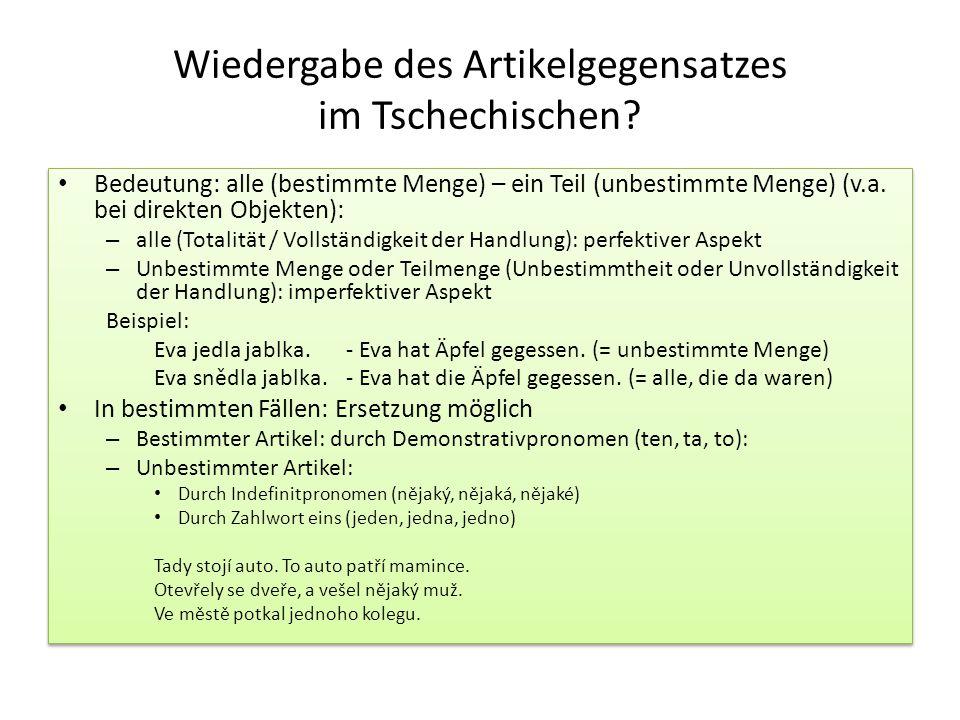 Wiedergabe des Artikelgegensatzes im Tschechischen? Bedeutung: alle (bestimmte Menge) – ein Teil (unbestimmte Menge) (v.a. bei direkten Objekten): – a