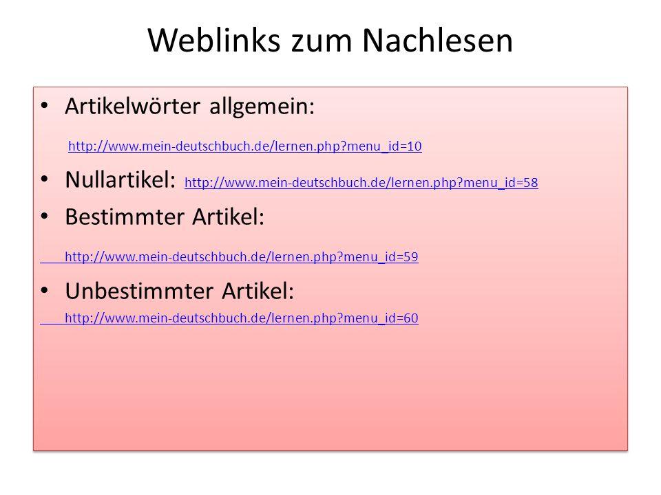 Weblinks zum Nachlesen Artikelwörter allgemein: http://www.mein-deutschbuch.de/lernen.php?menu_id=10 Nullartikel: http://www.mein-deutschbuch.de/lerne