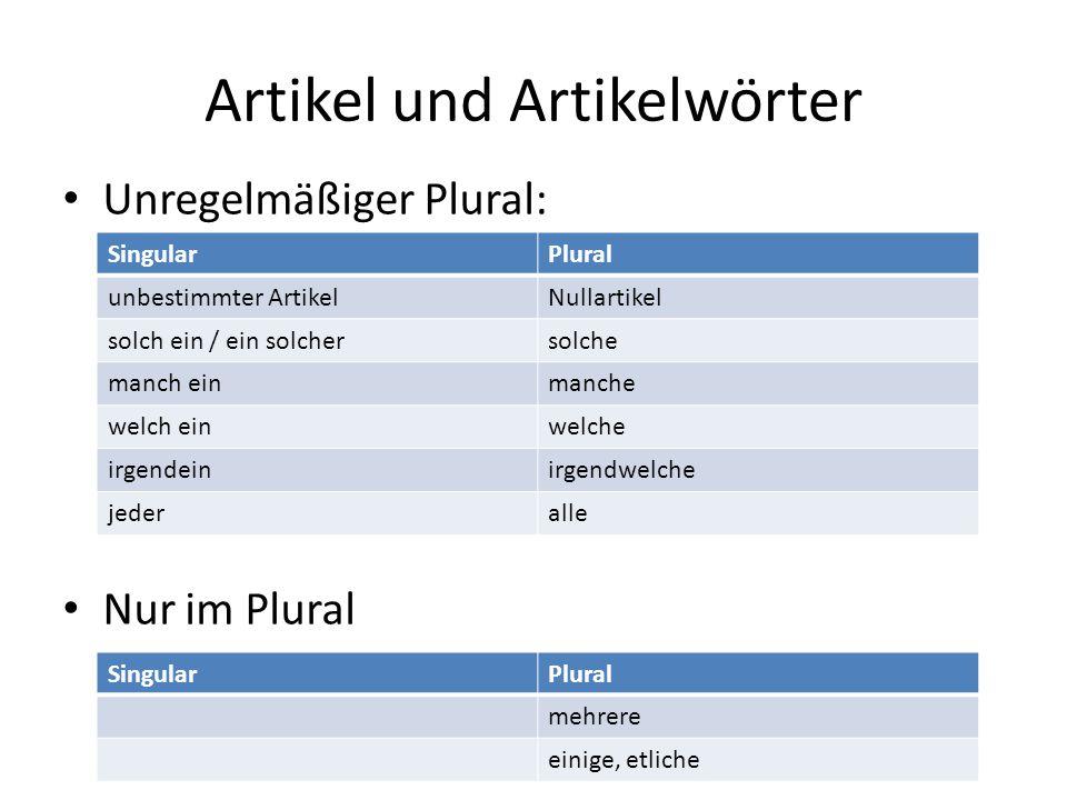 Artikel und Artikelwörter Unregelmäßiger Plural: Nur im Plural SingularPlural unbestimmter ArtikelNullartikel solch ein / ein solchersolche manch einm