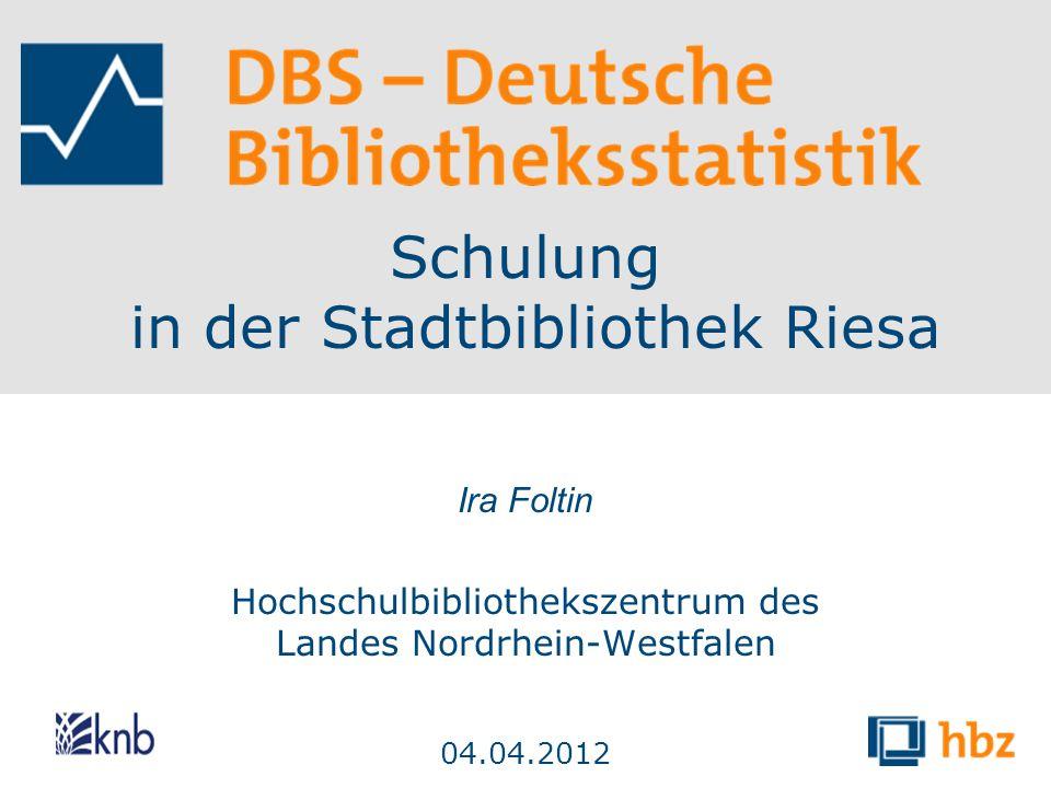 Schulung in der Stadtbibliothek Riesa Ira Foltin Hochschulbibliothekszentrum des Landes Nordrhein-Westfalen 04.04.2012