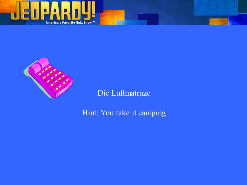 Die Luftmatraze Hint: You take it camping