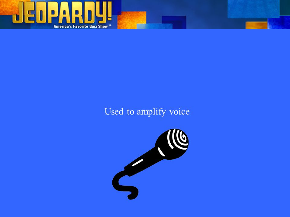 Used to amplify voice