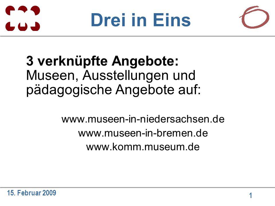 1 15. Februar 2009 Drei in Eins 3 verknüpfte Angebote: Museen, Ausstellungen und pädagogische Angebote auf: www.museen-in-niedersachsen.de www.museen-