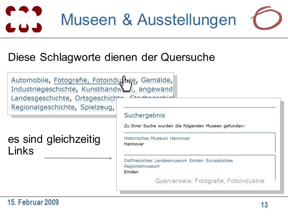 13 15. Februar 2009 Diese Schlagworte dienen der Quersuche es sind gleichzeitig Links Querverweis: Fotografie, Fotoindustrie Museen & Ausstellungen