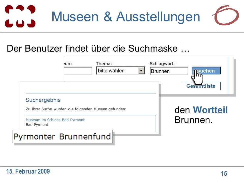 15 15. Februar 2009 Der Benutzer findet über die Suchmaske … den Wortteil Brunnen.