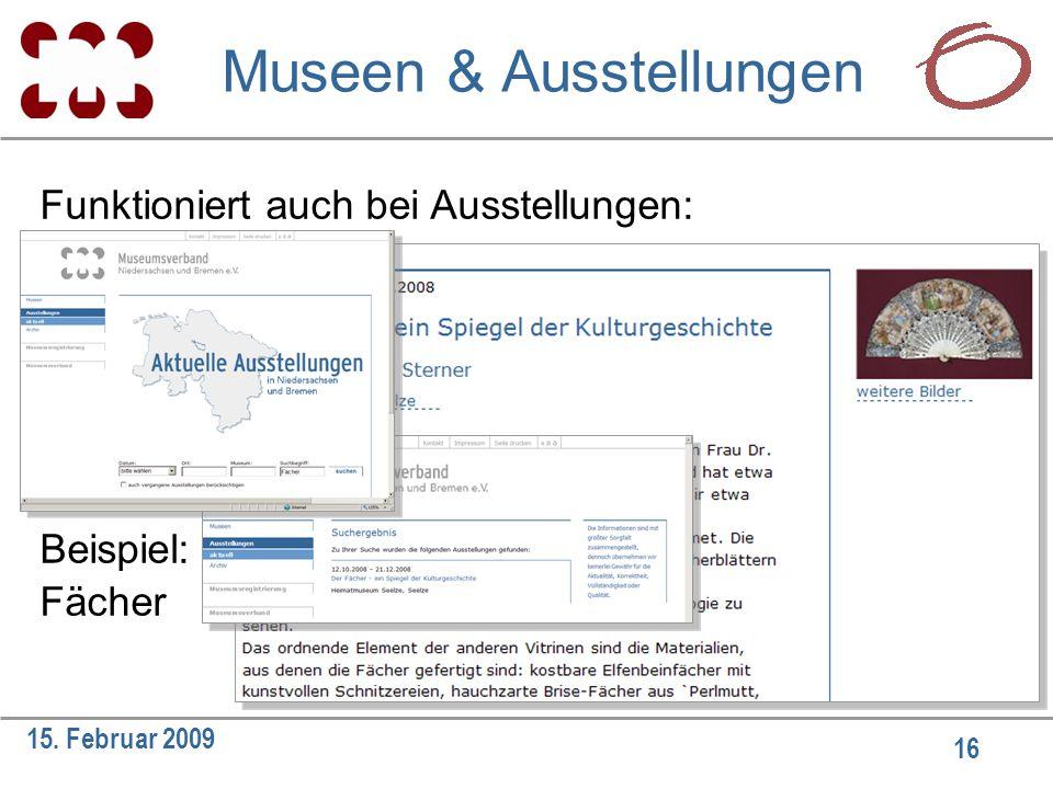 16 15. Februar 2009 Funktioniert auch bei Ausstellungen: Beispiel: Fächer Museen & Ausstellungen