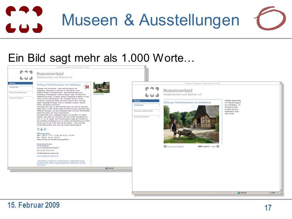 17 15. Februar 2009 Ein Bild sagt mehr als 1.000 Worte… Museen & Ausstellungen