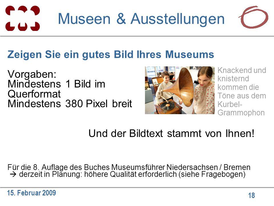18 15. Februar 2009 Zeigen Sie ein gutes Bild Ihres Museums Vorgaben: Mindestens 1 Bild im Querformat Mindestens 380 Pixel breit Und der Bildtext stam