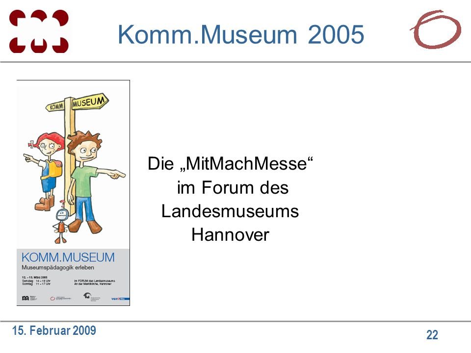"22 15. Februar 2009 Komm.Museum 2005 Die ""MitMachMesse im Forum des Landesmuseums Hannover"