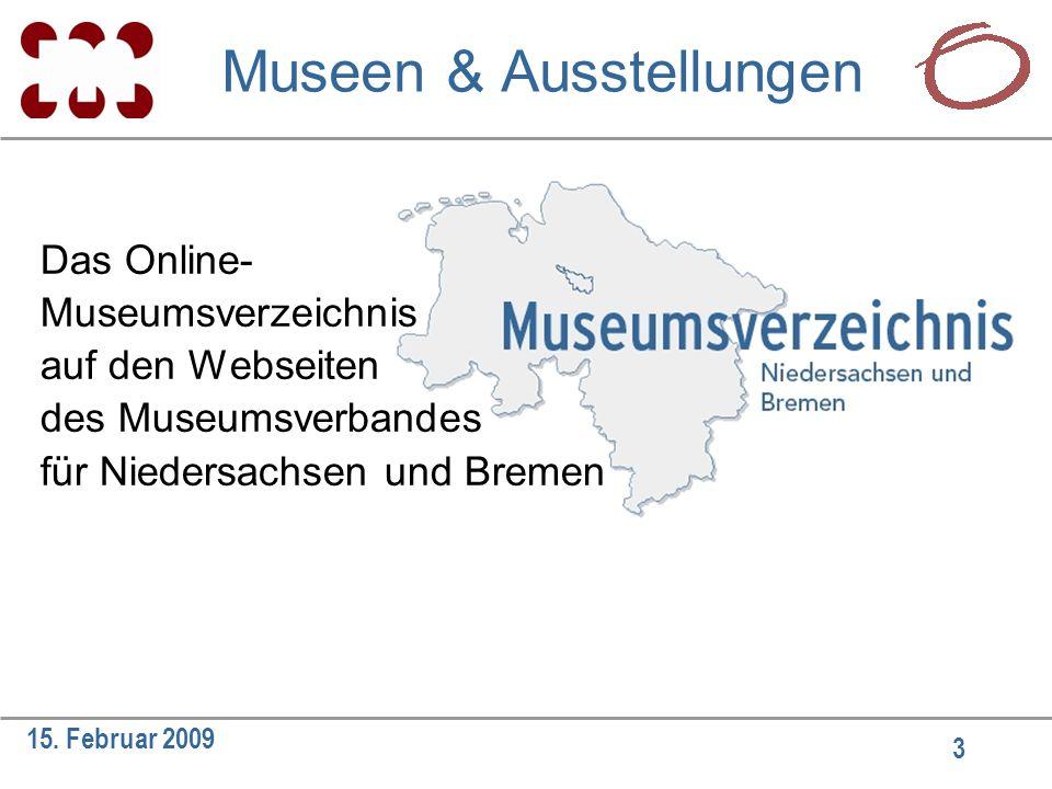 3 15. Februar 2009 Museen & Ausstellungen Das Online- Museumsverzeichnis auf den Webseiten des Museumsverbandes für Niedersachsen und Bremen