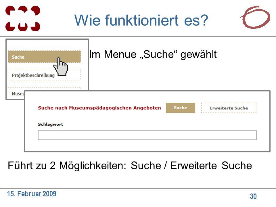 """30 15. Februar 2009 Wie funktioniert es? Im Menue """"Suche"""" gewählt Führt zu 2 Möglichkeiten: Suche / Erweiterte Suche"""