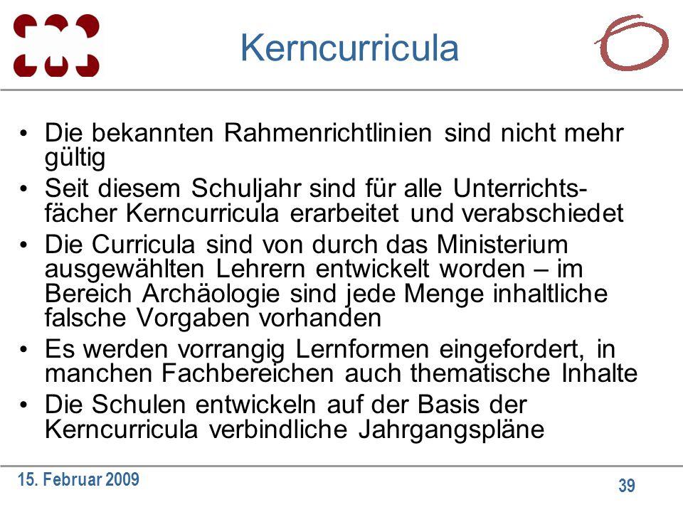 39 15. Februar 2009 Kerncurricula Die bekannten Rahmenrichtlinien sind nicht mehr gültig Seit diesem Schuljahr sind für alle Unterrichts- fächer Kernc