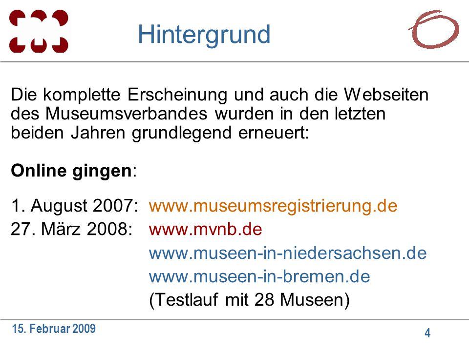 4 15. Februar 2009 Hintergrund Die komplette Erscheinung und auch die Webseiten des Museumsverbandes wurden in den letzten beiden Jahren grundlegend e