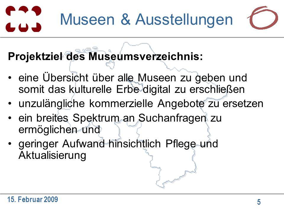 5 15. Februar 2009 Projektziel des Museumsverzeichnis: eine Übersicht über alle Museen zu geben und somit das kulturelle Erbe digital zu erschließen u