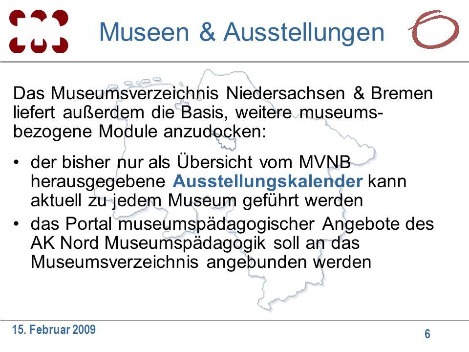 6 15. Februar 2009 Das Museumsverzeichnis Niedersachsen & Bremen liefert außerdem die Basis, weitere museums- bezogene Module anzudocken: der bisher n