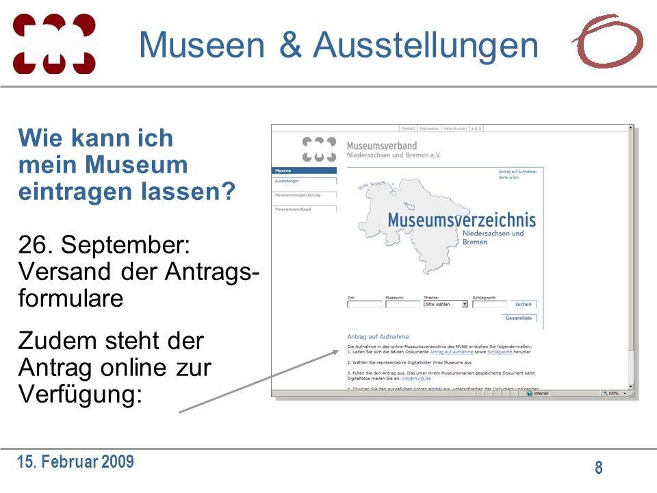 8 15. Februar 2009 Wie kann ich mein Museum eintragen lassen? 26. September: Versand der Antrags- formulare Zudem steht der Antrag online zur Verfügun