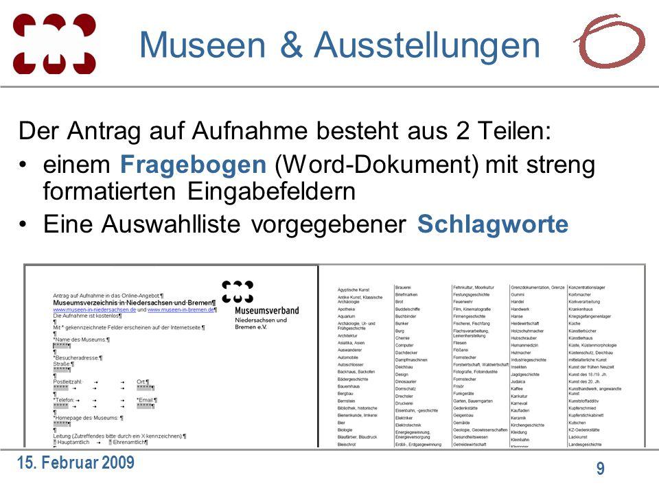 9 15. Februar 2009 Der Antrag auf Aufnahme besteht aus 2 Teilen: einem Fragebogen (Word-Dokument) mit streng formatierten Eingabefeldern Eine Auswahll