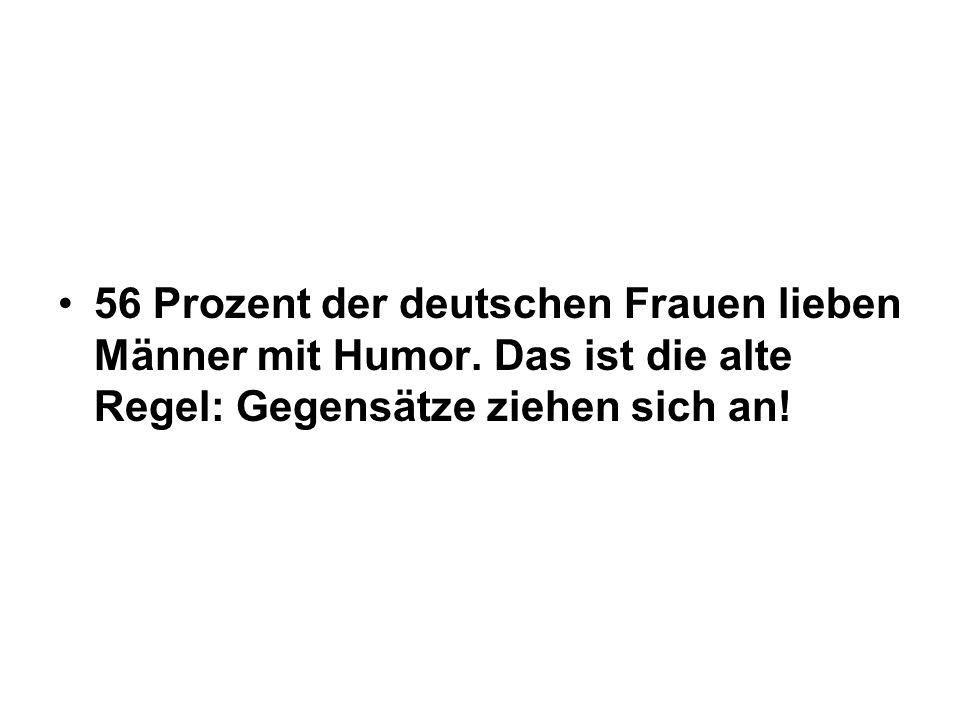 56 Prozent der deutschen Frauen lieben Männer mit Humor. Das ist die alte Regel: Gegensätze ziehen sich an!
