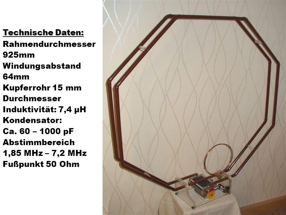 Technische Daten: Rahmendurchmesser 925mm Windungsabstand 64mm Kupferrohr 15 mm Durchmesser Induktivität: 7,4 µH Kondensator: Ca. 60 – 1000 pF Abstimm