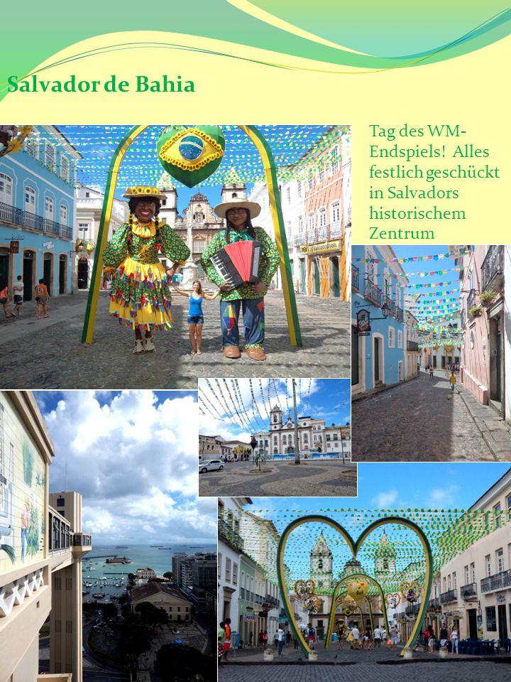 Salvador de Bahia Tag des WM- Endspiels! Alles festlich geschückt in Salvadors historischem Zentrum