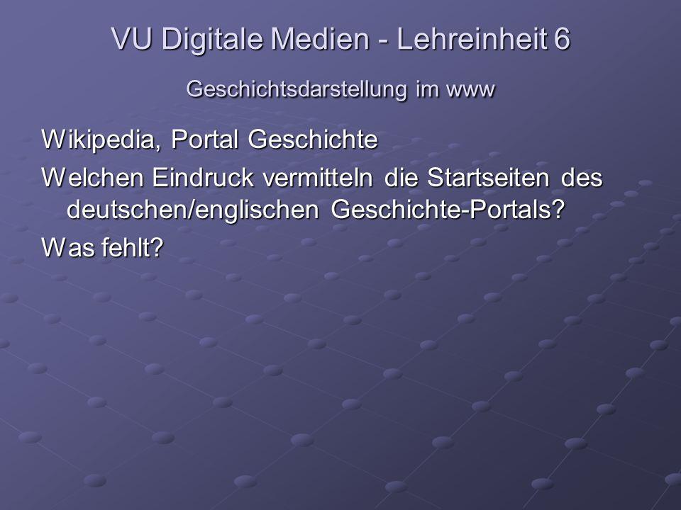 VU Digitale Medien - Lehreinheit 6 Geschichtsdarstellung im www Wikipedia, Portal Geschichte Welchen Eindruck vermitteln die Startseiten des deutschen/englischen Geschichte-Portals.