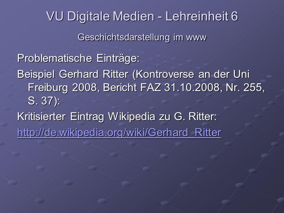 VU Digitale Medien - Lehreinheit 6 Geschichtsdarstellung im www Problematische Einträge: Beispiel Gerhard Ritter (Kontroverse an der Uni Freiburg 2008, Bericht FAZ 31.10.2008, Nr.