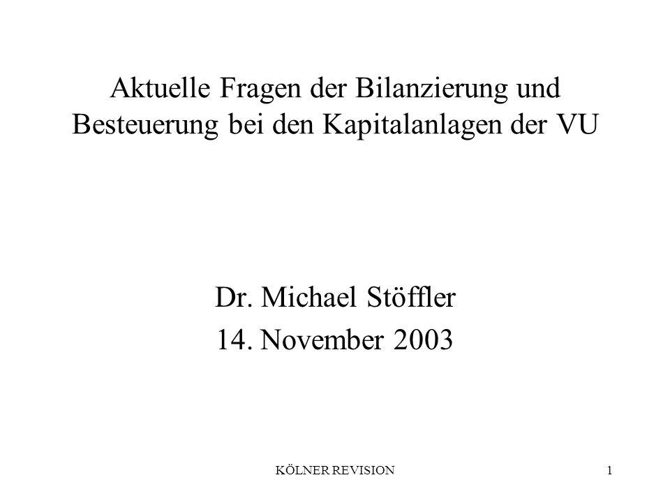 KÖLNER REVISION1 Aktuelle Fragen der Bilanzierung und Besteuerung bei den Kapitalanlagen der VU Dr.