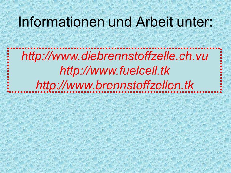 Informationen und Arbeit unter: http://www.diebrennstoffzelle.ch.vu http://www.fuelcell.tk http://www.brennstoffzellen.tk