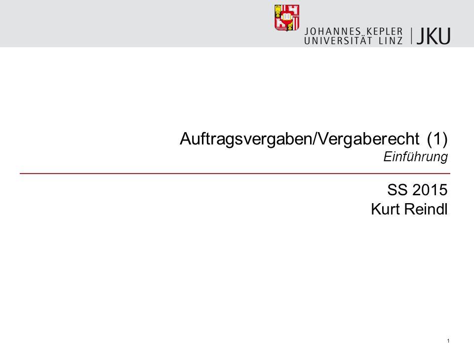 Auftragsvergaben/Vergaberecht (1) Einführung SS 2015 Kurt Reindl 1