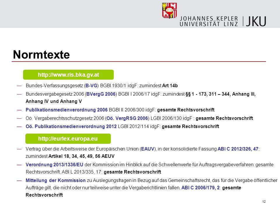 12 Normtexte B ‑ VG —Bundes ‑ Verfassungsgesetz (B ‑ VG) BGBl 1930/1 idgF: zumindest Art 14b BVergG 2006 —Bundesvergabegesetz 2006 (BVergG 2006) BGBl