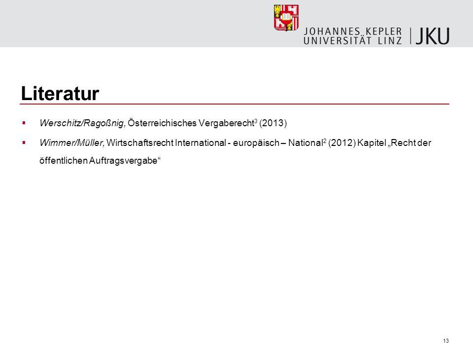 13 Literatur  Werschitz/Ragoßnig, Österreichisches Vergaberecht 3 (2013)  Wimmer/Müller, Wirtschaftsrecht International - europäisch – National 2 (2