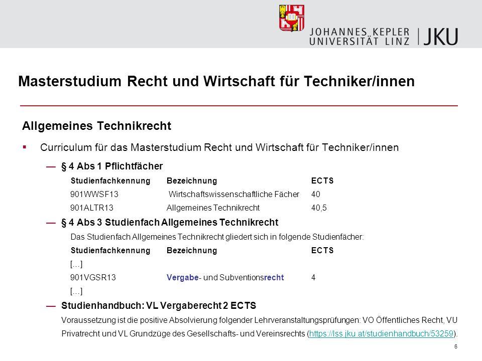 6 Masterstudium Recht und Wirtschaft für Techniker/innen Allgemeines Technikrecht  Curriculum für das Masterstudium Recht und Wirtschaft für Technike