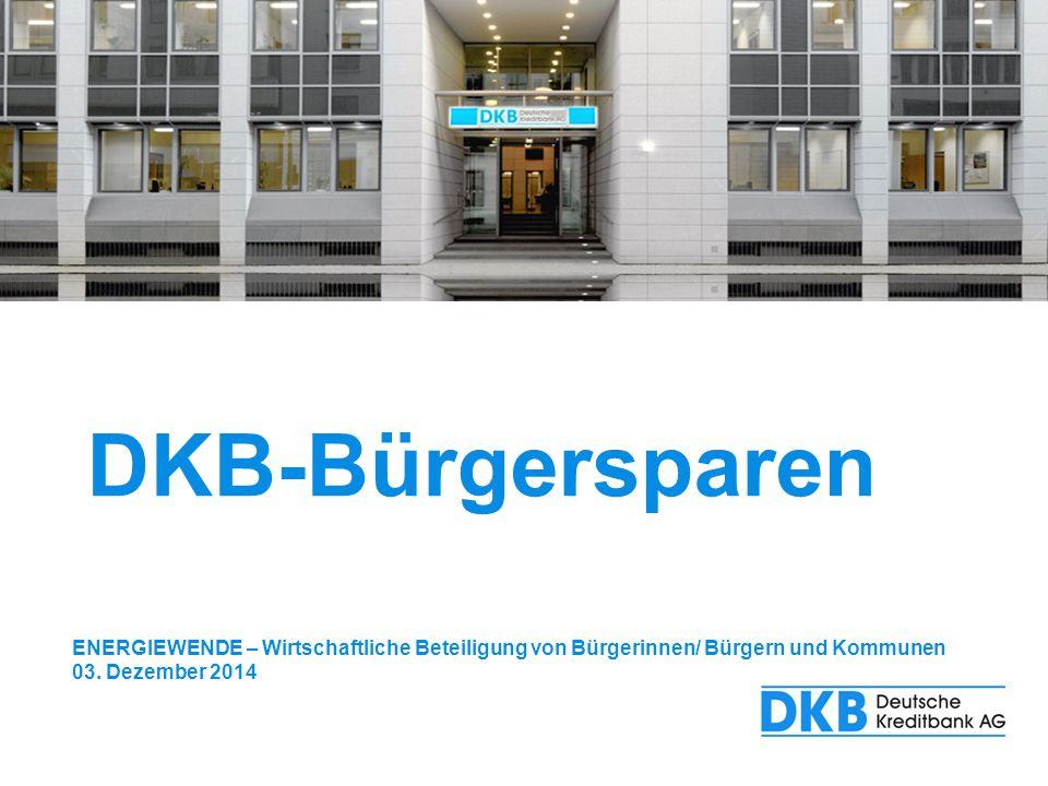 DKB-Bürgersparen ENERGIEWENDE – Wirtschaftliche Beteiligung von Bürgerinnen/ Bürgern und Kommunen 03. Dezember 2014